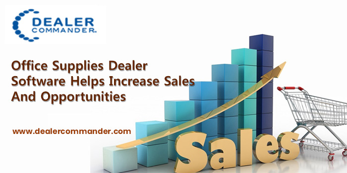 How does an office supplies dealer software help you increase sales and opportunities?